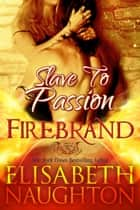 Slave to Passion (Firebrand #2) ebook by Elisabeth Naughton
