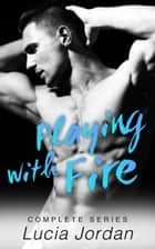 Playing With Fire - Complete Series ebook by Lucia Jordan