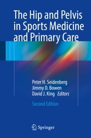 The Hip and Pelvis in Sports Medicine and Primary Care ebook by Peter H. Seidenberg MD, FAAFP, FACSM,...