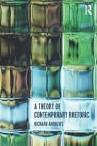 A Theory of Contemporary Rhetoric ebook by Richard Andrews