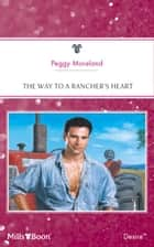 The Way To A Rancher's Heart ebook by Peggy Moreland