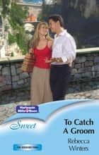 To Catch A Groom ebook by