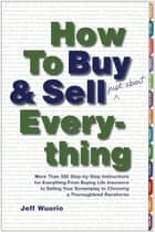 How to Buy and Sell (Just About) Everything ebook by Jeff Wuorio