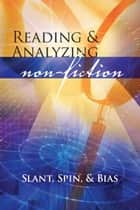 Reading and Analyzing Nonfiction: Slant, Spin, and Bias ebook by Douglas Grudzina