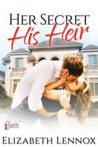Her Secret, His Heir ebook by Elizabeth Lennox