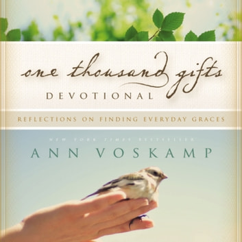 One Thousand Gifts Devotional - Reflections on Finding Everyday Graces audiobook by Ann Voskamp