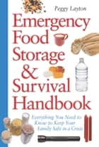 Emergency Food Storage & Survival Handbook - Everything You Need to Know to Keep Your Family Safe in a Crisis ekitaplar by Peggy Layton