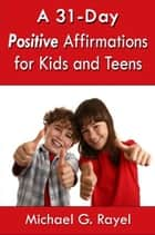 A 31-Day Positive Affirmations for Kids and Teens ebook by Michael Rayel