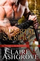 Immortal Sacrifice ebook by Claire Ashgrove