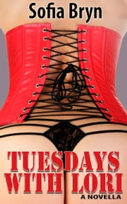 Tuesdays With Lori ebook by Sofia Bryn