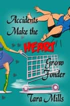 Accidents Make the Heart Grow Fonder ebook by Tara  Mills