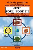 Just Soul Food III - Root Paul, Prayer, Purpose, Praise ebook by Ron Carter