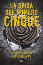 La sfida del Numero Cinque - Lorien Legacies [vol. 4] eBook by Pittacus Lore