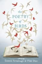 The Poetry of Birds - edited by Simon Armitage and Tim Dee ebook by Simon Armitage