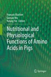 Nutritional and Physiological Functions of Amino Acids in Pigs ebook by Francois Blachier, Guoyao Wu, Yulong Yin