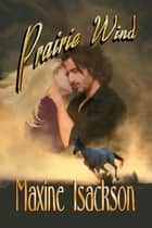 Prairie Wind ebook by Maxine Isackson