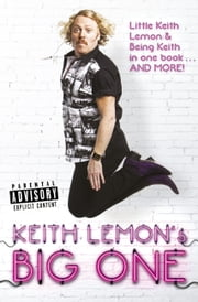 Keith Lemon's Big One - Little Keith Lemon & Being Keith in one book AND MORE! ebook by Keith Lemon