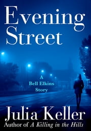 Evening Street - A Bell Elkins Novella ebook by Julia Keller