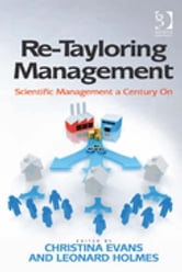 Re-Tayloring Management - Scientific Management a Century On ebook by