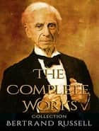The Complete Works of Bertrand Russell ebook by