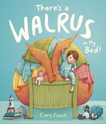 There's a Walrus in My Bed! ebook by Ciara Flood