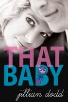 That Baby ebook by Jillian Dodd