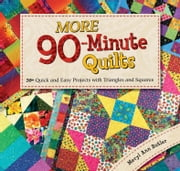 More 90Minute Quilts: 20+ Quick and Easy Projects With Triangles and Squares ebook by Meryl Ann Butler
