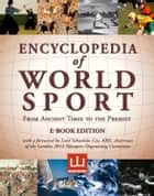 Encyclopedia of World Sport: From Ancient Times to the Present ebook by David Levinson (Editor), Karen Christensen (Editor), Roberta Park (Editor), Allen Guttmann (Editor), Richard Holt (Editor), et al.