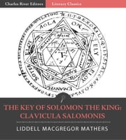 The Key of Solomon the King: Clavicula Salomonis (Illustrated Edition) ebook by Samuel Liddell MacGregor Mathers
