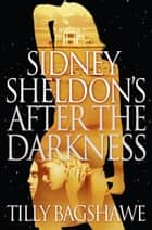 Sidney Sheldon's After the Darkness eBook by Sidney Sheldon, Tilly Bagshawe