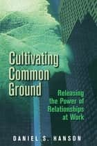 Cultivating Common Ground ebook by Daniel Hanson