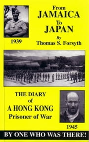 From Jamaica to Japan: The Diary of a Hong Kong Prisoner of War ebook by Thomas Forsyth