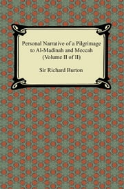 Personal Narrative of a Pilgrimage to Al-Madinah and Meccah (Volume II of II) ebook by Sir Richard Burton