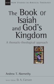 The Book of Isaiah and God's Kingdom - A Thematic-Theological Approach ebook by Andrew Abernethy