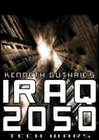 Iraq 2050 (Tech Wars) ebook by Kenneth Guthrie
