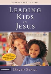 Leading Kids to Jesus - How to Have One-on-One Conversations about Faith ebook by David Staal