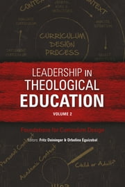 Leadership in Theological Education, Volume 2 - Foundations for Curriculum Design ebook by Fritz Deininger, Orbelina Eguizabal