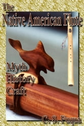The Native American Flute: Myth, History, Craft ebook by C.S. Fuqua
