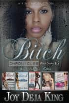 Bitch Chronicles - Bitch Series 1-5 ebook by Joy Deja King