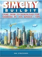Sim City Buildit Game: How to Download for Android, Pc, Ios, Kindle + Tips ebook by Hse Games