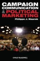 Campaign Communication and Political Marketing ebook by Philippe J. Maarek