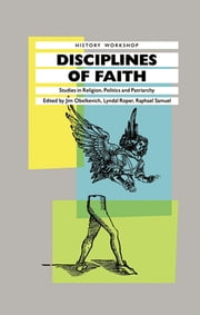 Disciplines of Faith - Studies in Religion, Politics and Patriarchy ebook by James Obelkevich,Lyndal Roper