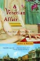 A Venetian Affair ebook by Andrea Di Robilant