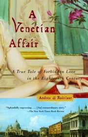 A Venetian Affair - A True Tale of Forbidden Love in the 18th Century ebook by Andrea Di Robilant