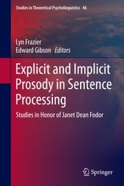 Explicit and Implicit Prosody in Sentence Processing - Studies in Honor of Janet Dean Fodor ebook by Lyn Frazier,Edward Gibson