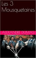Les 3 Mousquetaires eBook by ALEXANDRE DUMAS
