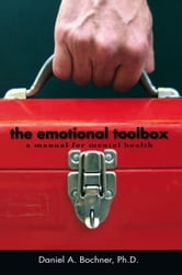 The Emotional Toolbox - A Manual for Mental Health ebook by Daniel A. Bochner, Ph.D.