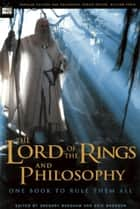 The Lord of the Rings and Philosophy - One Book to Rule Them All ebook by Gregory Bassham, Eric Bronson