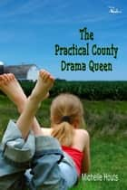 The Practical County Drama Queen ebook by Michelle Houts