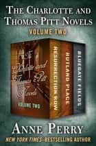 The Charlotte and Thomas Pitt Novels Volume Two - Resurrection Row, Rutland Place, and Bluegate Fields ebook by Anne Perry